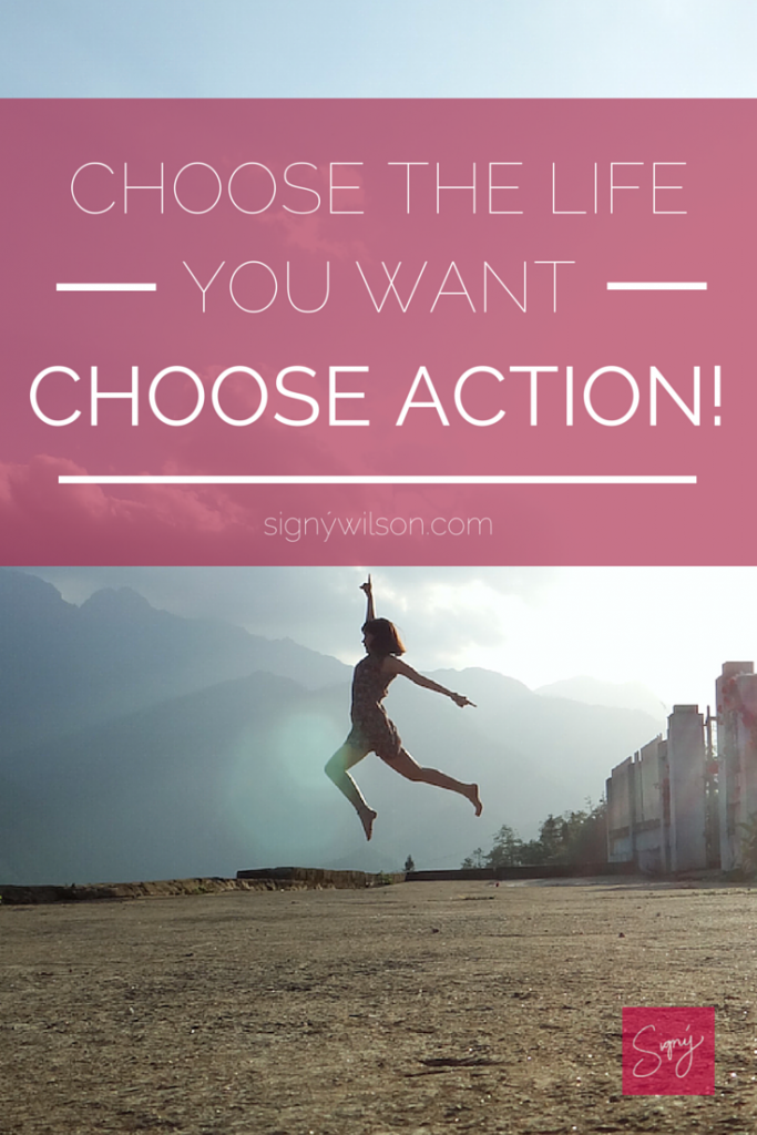 02-Choose the Life You Want. Choose Action!