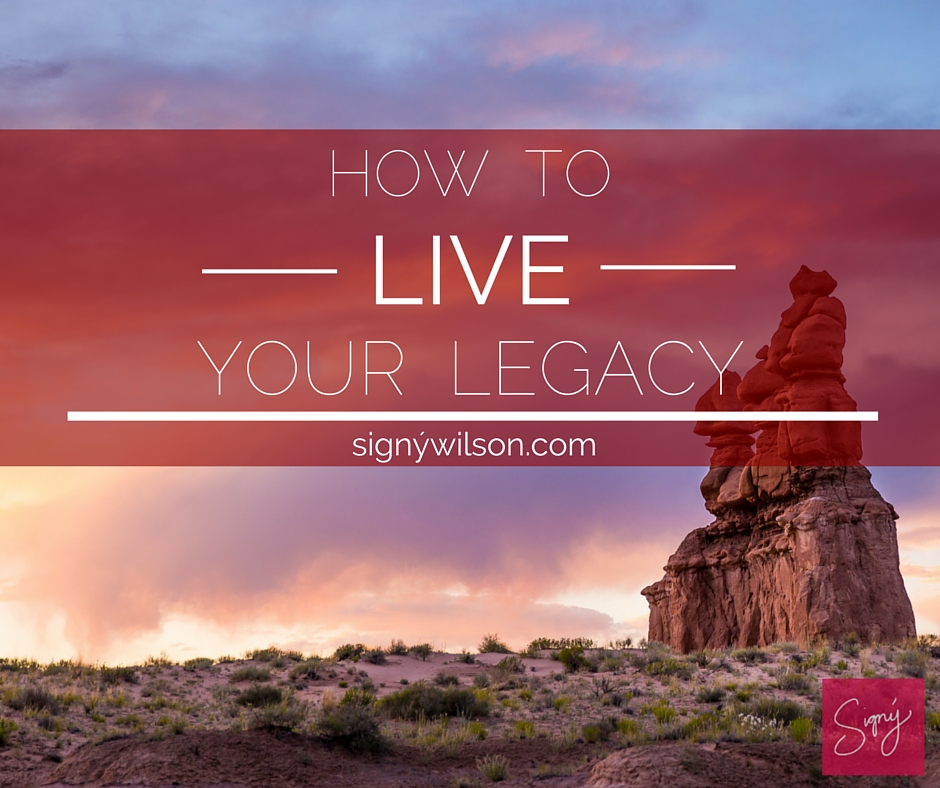 04-How to Live Your Legacy