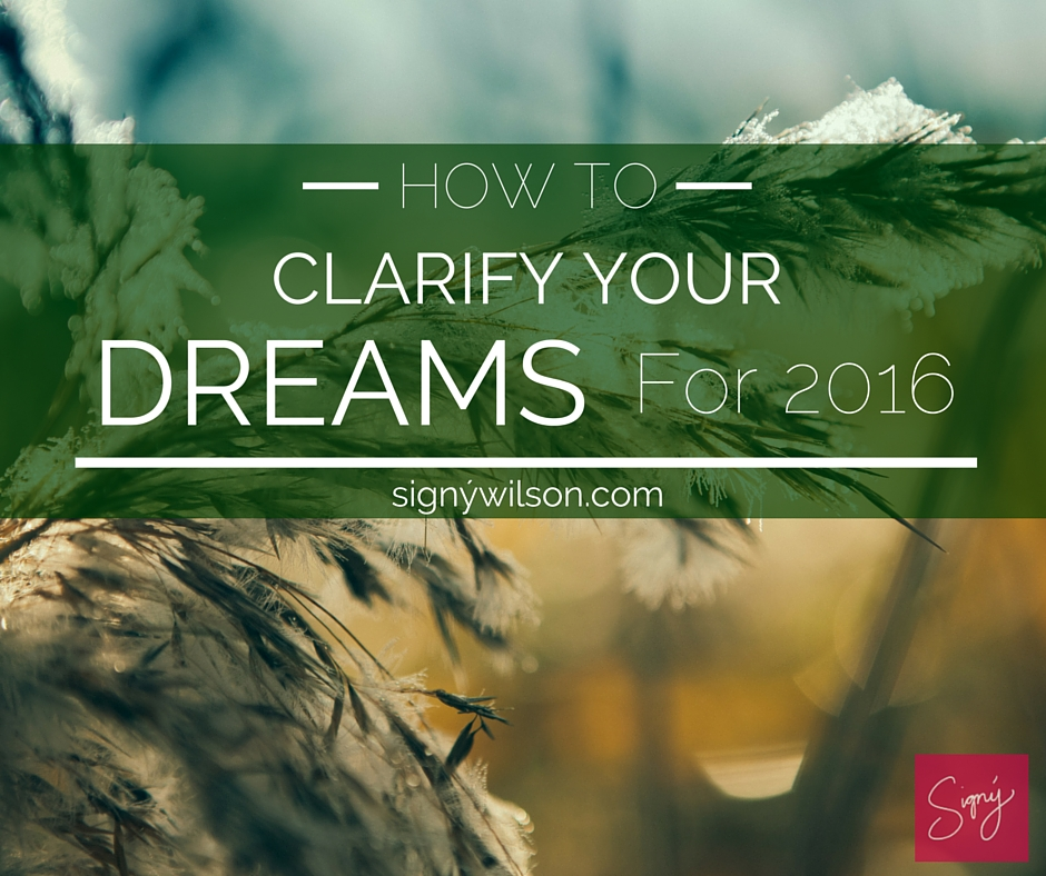 02-How to Clarify Your Dreams for 2016