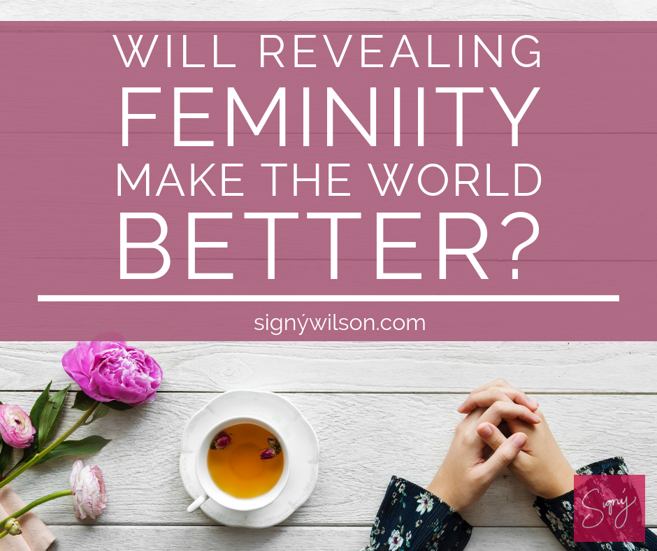 Will Revealing Femininity Make the World Better