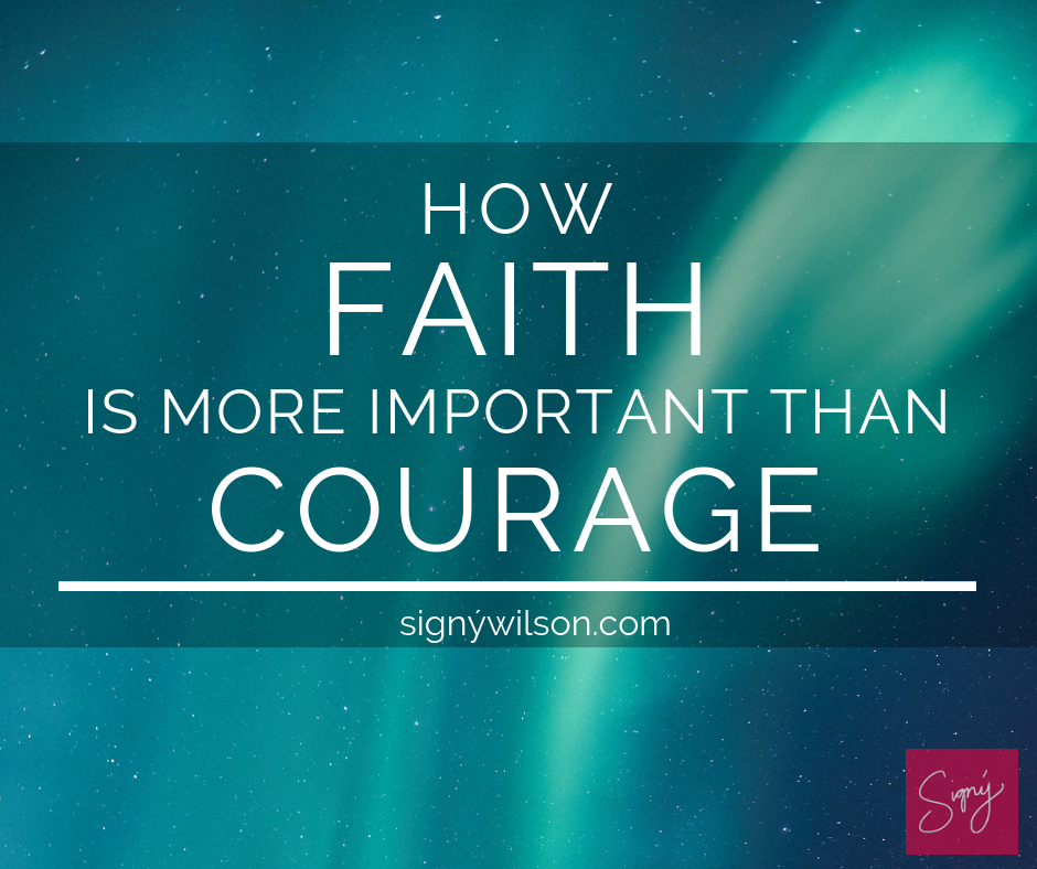 How Faith is More Important Than Courage